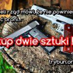 Jeżeli rząd mówi, że nie powinieneś mieć broni… kup dwie sztuki !!!