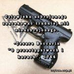 Bezbronny zawsze zostanie ofiarą, uzbrojony ma szansę na ratunek